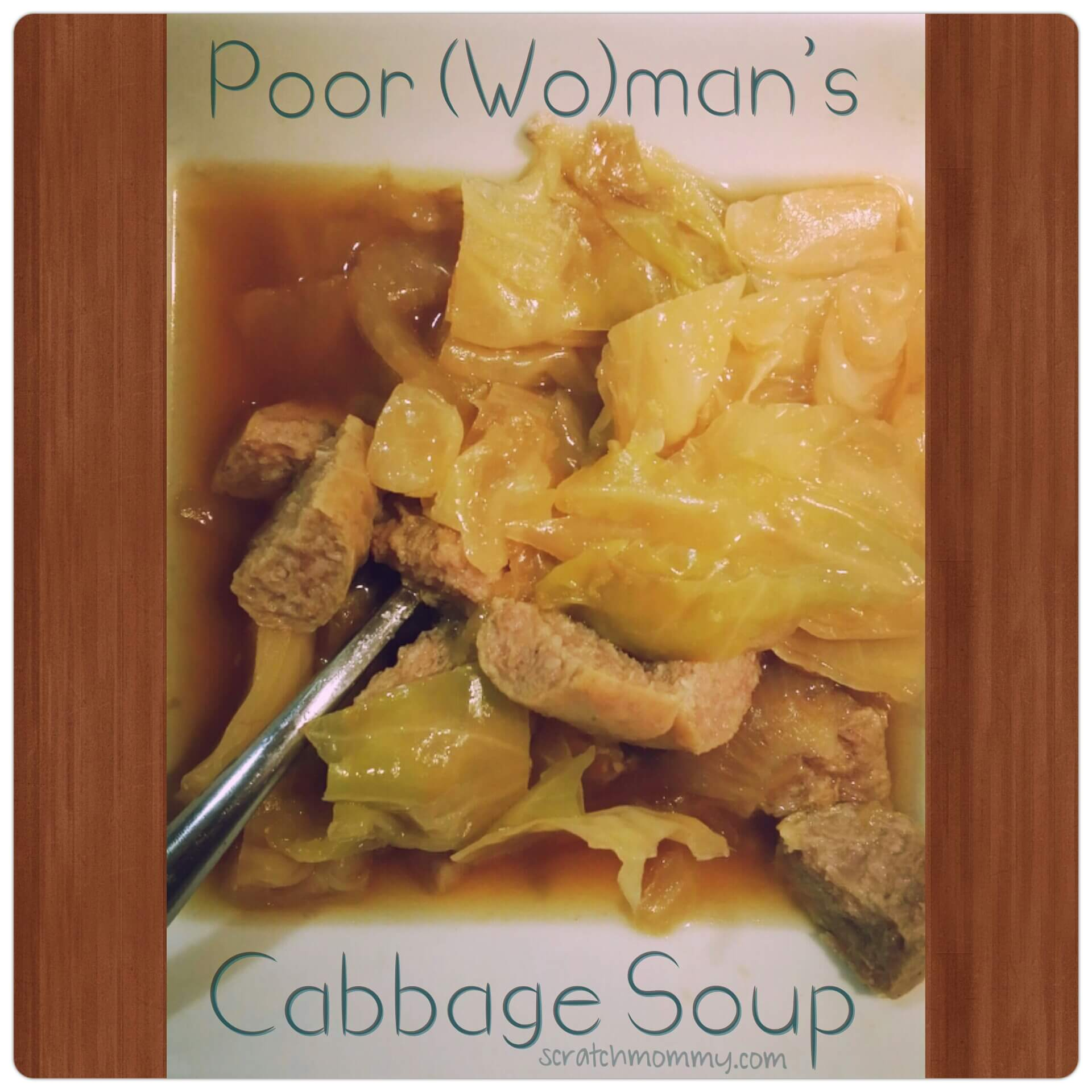 Poor (Wo)man's Cabbage Soup - Easy, Nourishing,