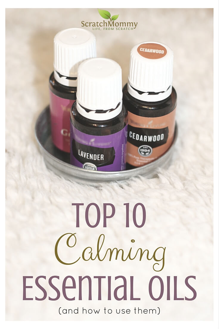 Top 10 Calming Essential Oils And How To Use Them Scratch Mommy
