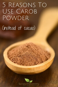 5 Reasons To Use Carob Powder (instead of cacao)- Scratch Mommy