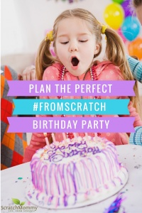 Learn how to plan the perfect #fromscratch (simple!) birthday party- Scratch Mommy