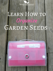 Learn how to organize garden seeds- Scratch Mommy