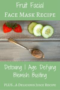 DIY Fruit Facial (Detoxing, Age Defying, Blemish Busting Face Mask + Juice Recipe)